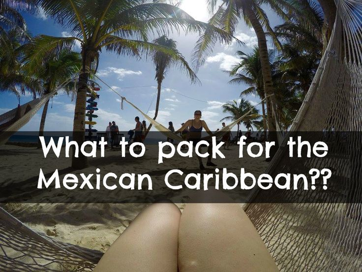 Travel: What to pack for an all inclusive resort in Mexico or the Mexican Caribbean. Ultimate packing list for Mexico!