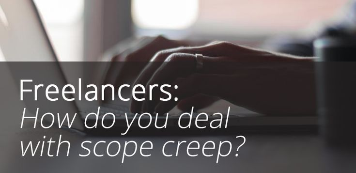 Freelancers: How Do You Deal With Scope Creep?