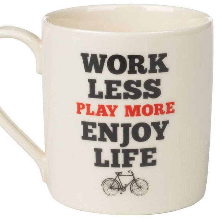 Taza work less play more enjoy life