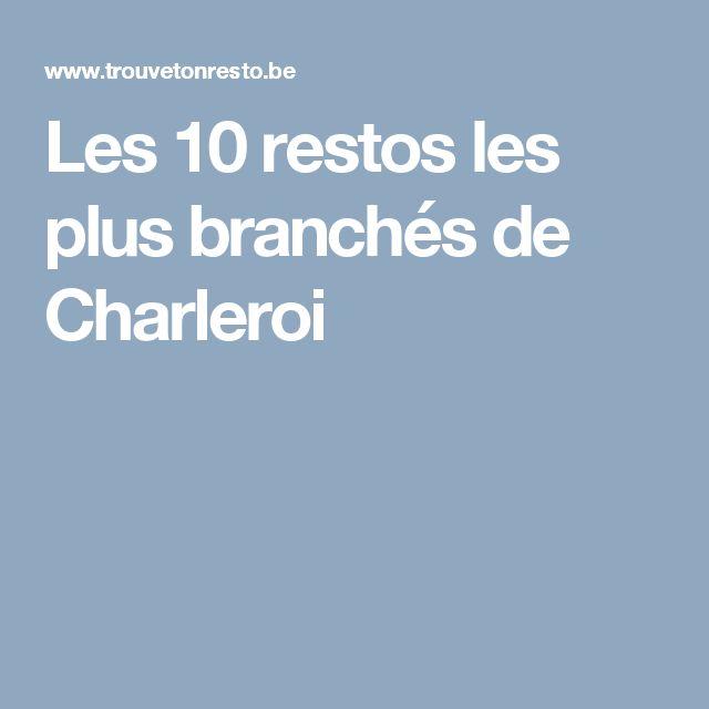Les 10 restos les plus branchés de Charleroi
