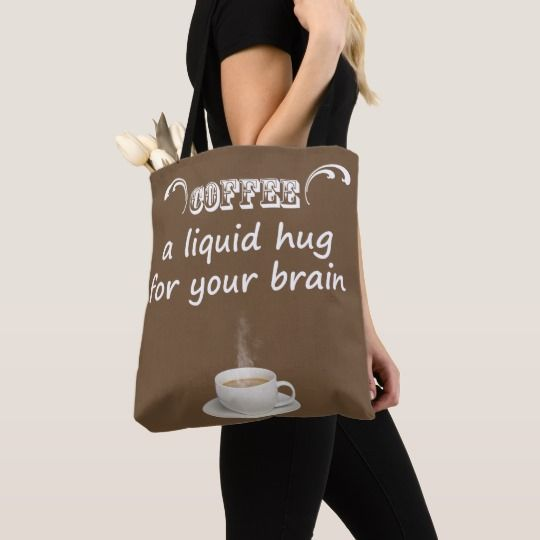 Coffee a Liquid Hug for your Brain Tote Bag