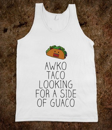 Awko Taco looking for a side of Guaco - Awesome fun #$!!*& - Skreened T-shirts, Organic Shirts, Hoodies, Kids Tees, Baby One-Pieces and Tote Bags