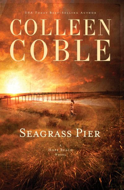 Colleen Coble's 'Seagrass Pier' - In a secluded corner of Hope Beach, one woman must decipher a stranger's memories . . . before they cost her everything.
