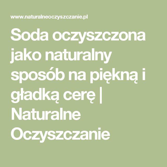 Soda oczyszczona jako naturalny sposób na piękną i gładką cerę   Naturalne Oczyszczanie