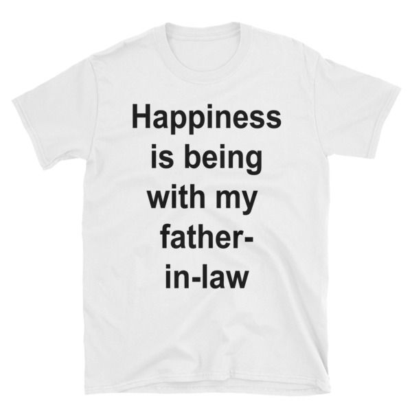 Happiness is being with my father in-law Short-Sleeve Unisex T-Shirt //FREE Shipping //     #quotes