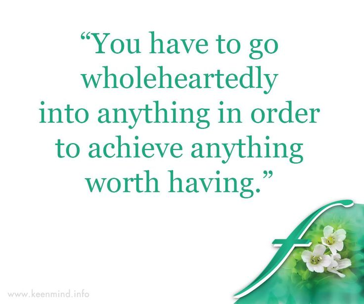 """You have to go wholeheartedly into anything in order to achieve anything worth having."" #Flordis #KeenMind #SundayMotivation"
