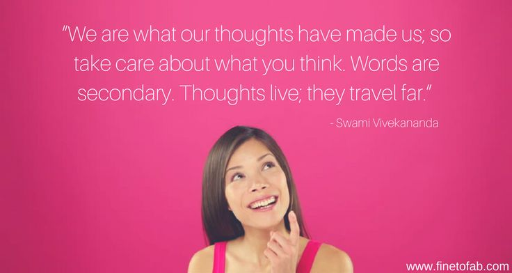 """""""We are what our thoughts have made us; so take care about what you think. Words are secondary. Thoughts live; they travel far."""" — Swami Vivekananda"""