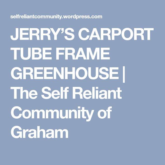 JERRY'S CARPORT TUBE FRAME GREENHOUSE   The Self Reliant Community of Graham