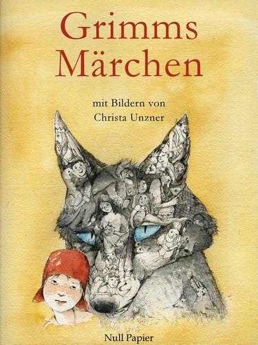 Christa Unzner: Grimms Märchen - Illustriertes Märchenbuch