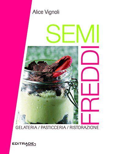 SEMIFREDDI; OFFERTA: Acquistando questo libro avrete IN OMAGGIO il libro TRILOGY (ricette di pasticceria)di Roberto Rinaldini di Alice Vignoli http://www.amazon.it/dp/B00OHNNTNQ/ref=cm_sw_r_pi_dp_b6Uswb068BX1S