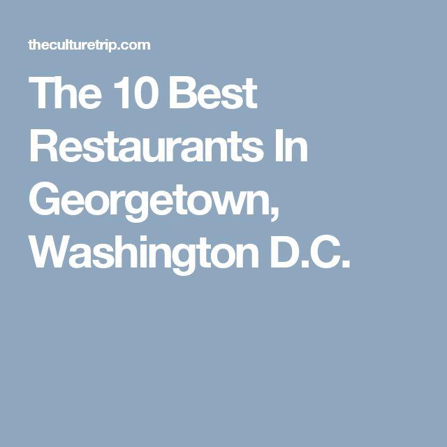 The 10 Best Restaurants In Georgetown, Washington D.C.