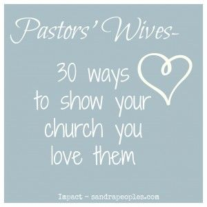 pastors wives: 30 ways to show your church you love them {love this from @Sandra Peoples}