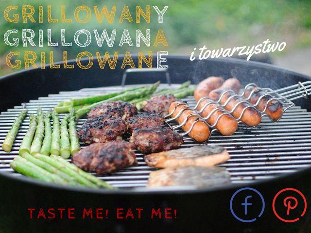 Taste me! Eat me!: Grillowany, grillowana, grillowane i towarzystwo!