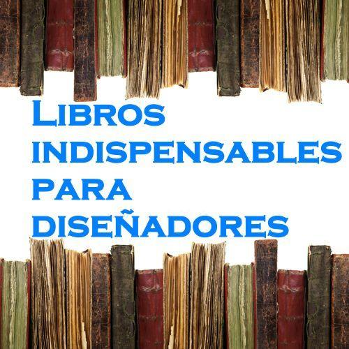 Aunque existe una infinidad de libros para diseñadores, existen una pequeña selección de textos que son sumamente indispensables en el librero o escritorio y a continuación te decimos cuáles son.