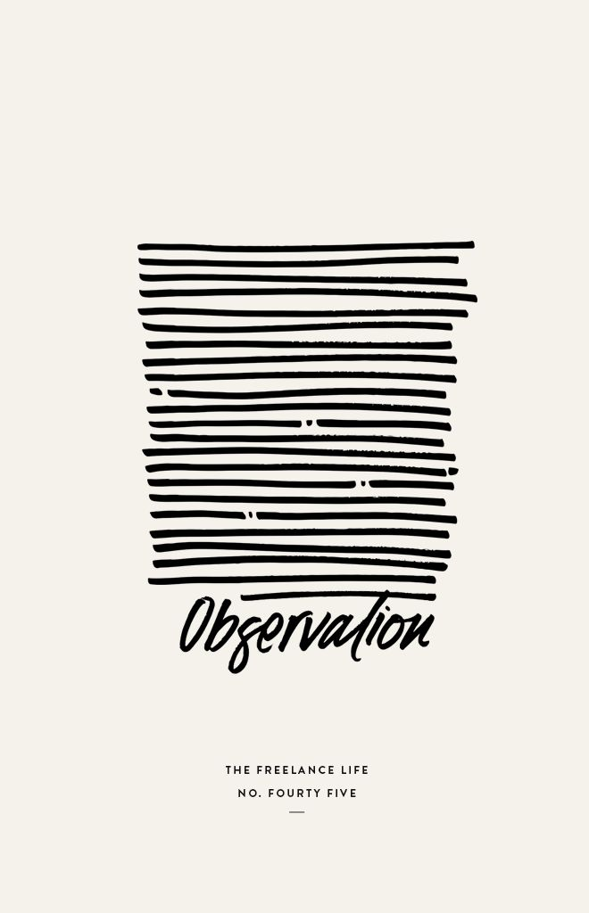 THE FREELANCE LIFE No. 45 | OBSERVATION