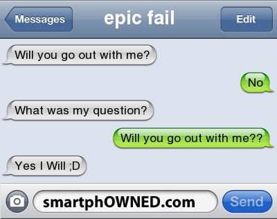 Other - epic fail will you go out with me?Nowhat was my question?will you go out with me??Yes I Will ;D