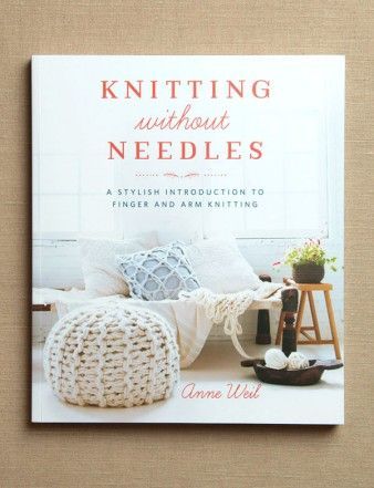 New Book: Knitting Without Needles   The Purl Bee  Anne Weil's Book