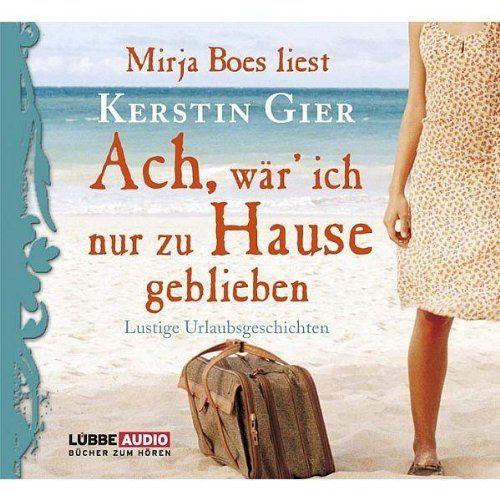 Ach, wär' ich nur zu Hause geblieben: Lustige Urlaubsgeschichten.: Amazon.de: Kerstin Gier, Mirja Boes: Bücher