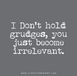 Live Life Happy Quote: I Don't hold grudges, you just become ...