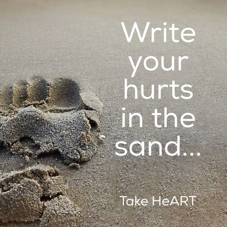 Write your hurts in the sand.