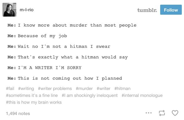 When writing and assassination walk hand in hand. | 22 Times Tumblr Understood The Struggles Of Being A Writer