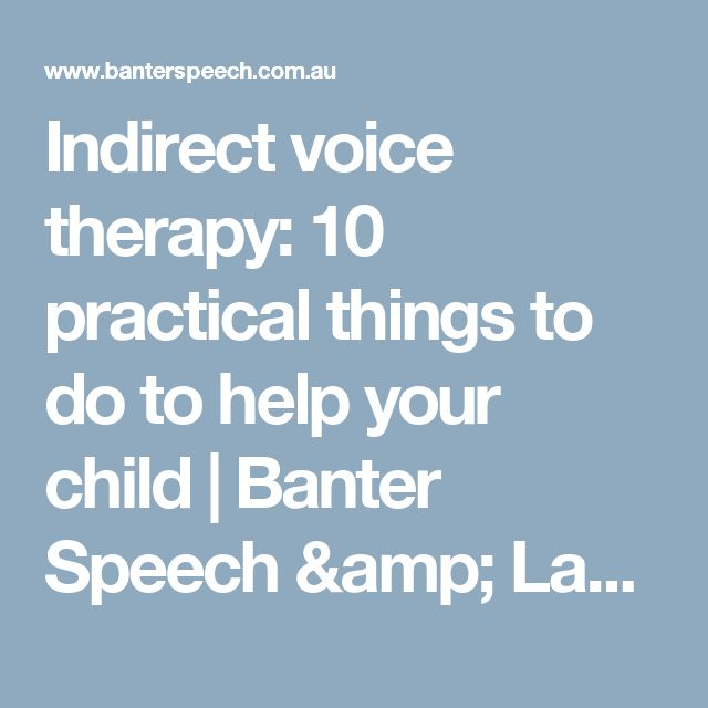 Indirect voice therapy: 10 practical things to do to help your child | Banter Speech & Language