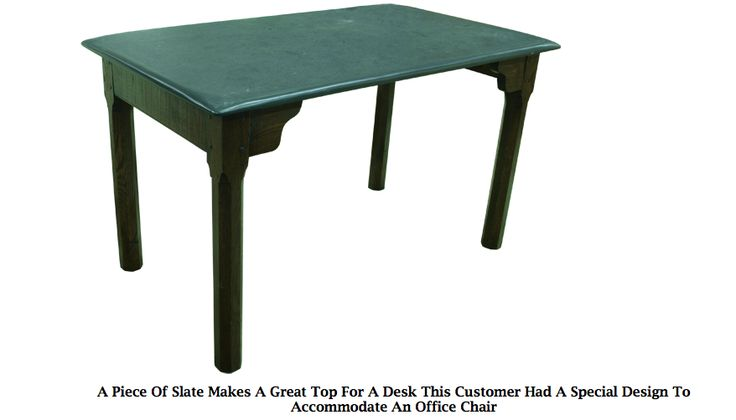 A Piece Of Slate Makes A Great Top For A Desk This Customer Had A Special Design To Accommodate An Office Chair www.slatetoptables.com