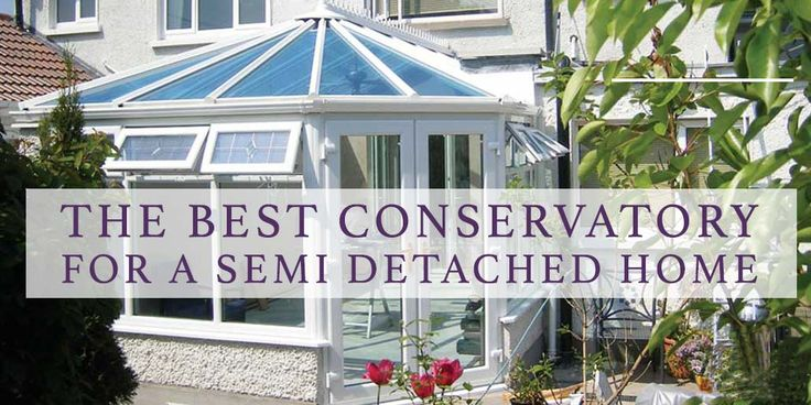 Are you trying to choose best conservatory for a semi detached house? We've got over 25 years experience building conservatories for semi detached houses!