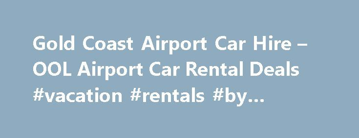 Gold Coast Airport Car Hire – OOL Airport Car Rental Deals #vacation #rentals #by #owners http://rental.nef2.com/gold-coast-airport-car-hire-ool-airport-car-rental-deals-vacation-rentals-by-owners/  #car rentals gold coast # Get the best deal at Gold Coast Airport Gold Coast Airport, also known as Coolangatta, is always packed with holidaymakers who flock to the Coast year-round. Skip the hassle of car rental at the terminal and get on the road as quickly as you can, having pre-booked right…