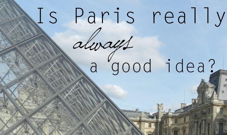 Is Paris really always a good idea? - City Chronicles