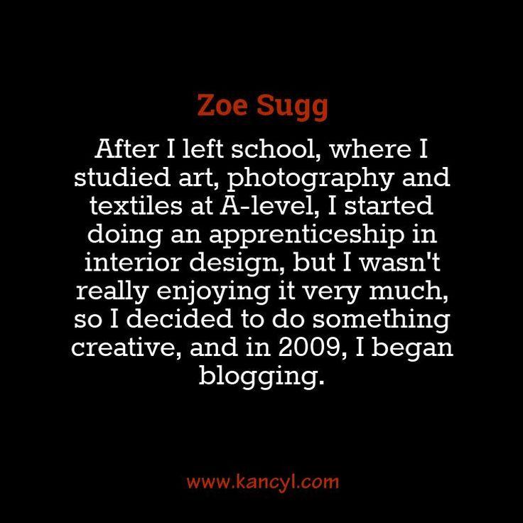 """""""After I left school, where I studied art, photography and textiles at A-level, I started doing an apprenticeship in interior design, but I wasn't really enjoying it very much, so I decided to do something creative, and in 2009, I began blogging."""", Zoe Sugg"""