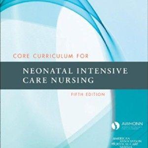 Core Curriculum for Neonatal Intensive Care Nursing, 5e (Core Curriculum for Neonatal Intensive Care Nursing (AWHONN))