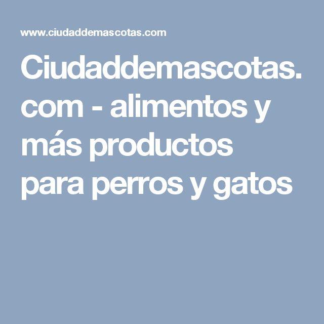 Ciudaddemascotas.com - alimentos y más productos para perros y gatos