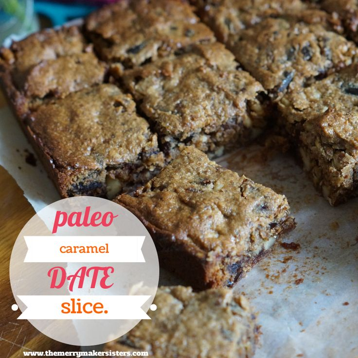 The Merrymaker Sisters   paleo-caramel-date-slice   2 cups almond meal, 1 cup dates, 1 cup walnuts, 125 gms butter, 1/2 cup coconut sugar, 1 egg