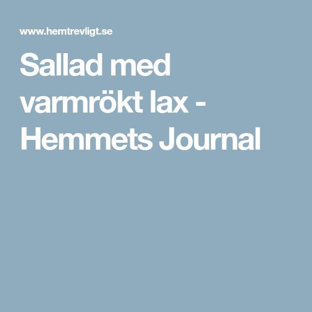 Sallad med varmrökt lax - Hemmets Journal
