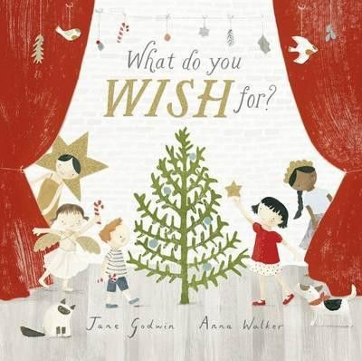 What Do You Wish For? by Jane Godwin & Anna Walker From Jane Godwin & Anna Walker comes a beautiful story of Christmas magic, the dreams of a child, and wishes. Wonderfully sweet and evocative, this beautifully illustrated book captures that feeling of childhood Christmases.