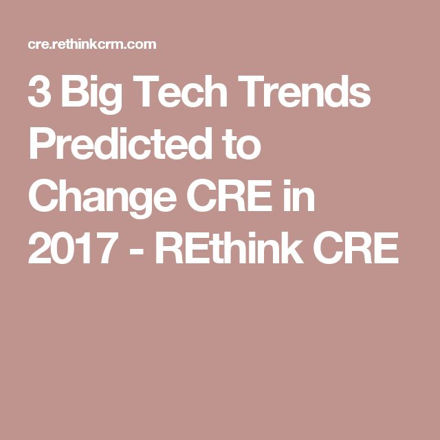 3 Big Tech Trends Predicted to Change CRE in 2017 - REthink CRE