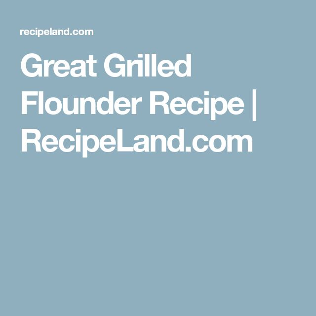 Great Grilled Flounder Recipe | RecipeLand.com