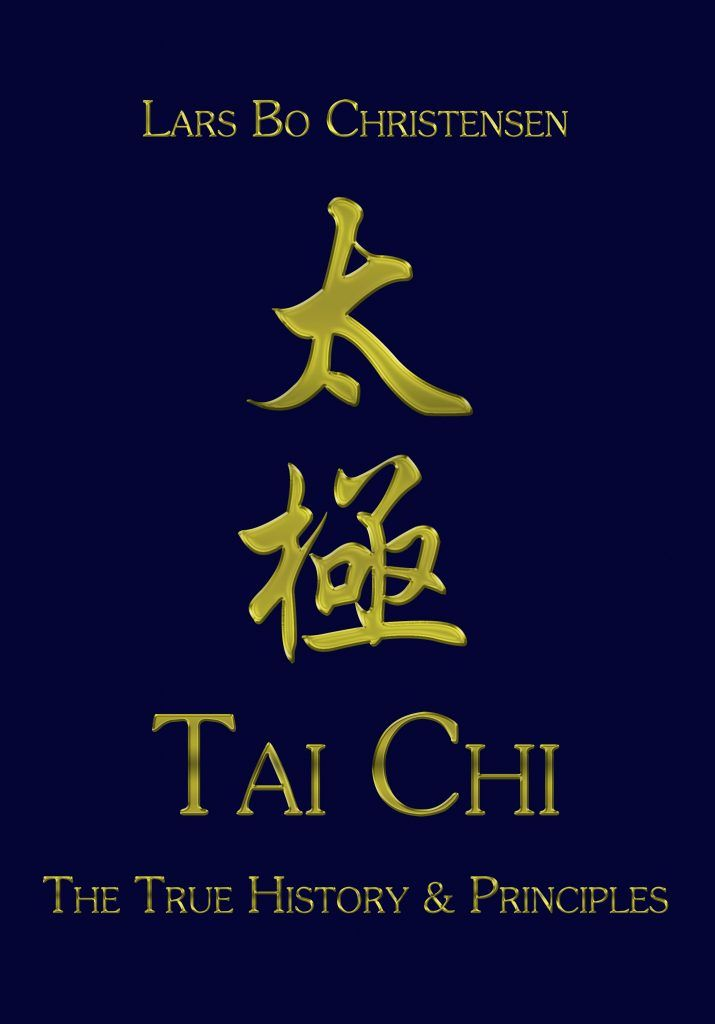 Tai Chi – The True History & Principles. The new discovery of Tai Chi classics of the Li Family manual translated by Lars Bo Christensen
