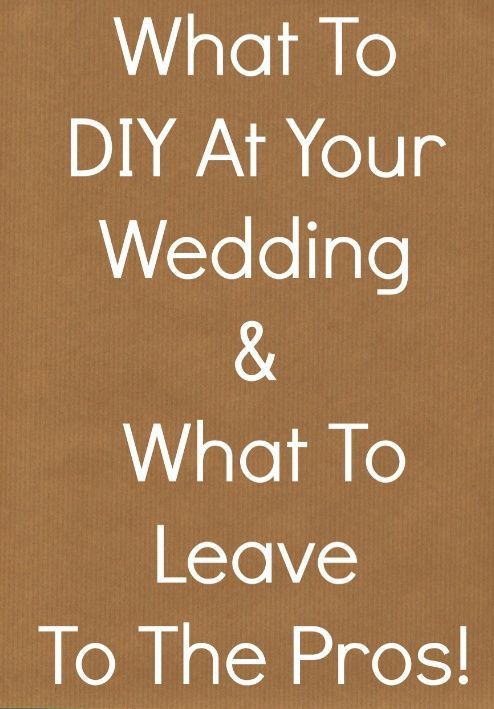 What to DIY  what not to for your wedding day!