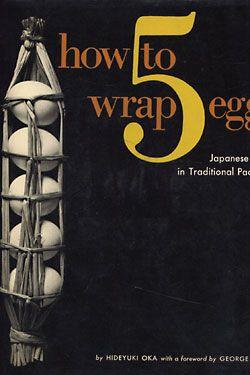 how to wrap 5 eggs, by Hideyuki Oka, forward by George Nelson