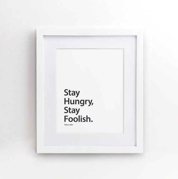 Stay Hungry, Stay Foolish Quote by Steve Jobs A perfect gift for yourself, a family member or friend.