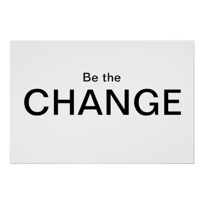 ... Change! on Pinterest | Be the change, Quote on change and Thousand