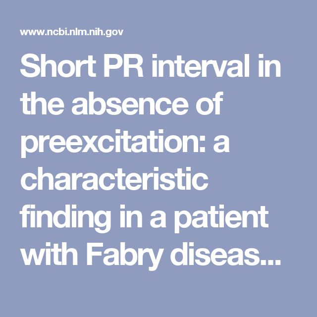 Short PR interval in the absence of preexcitation: a characteristic finding in a patient with Fabry disease. - PubMed - NCBI