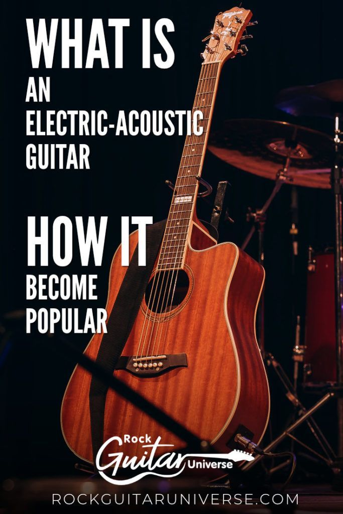 What Is An Electric Acoustic Guitar And How It Become Popular Rock Guitar Universe Acoustic Electric Guitar Guitar Acoustic Guitar