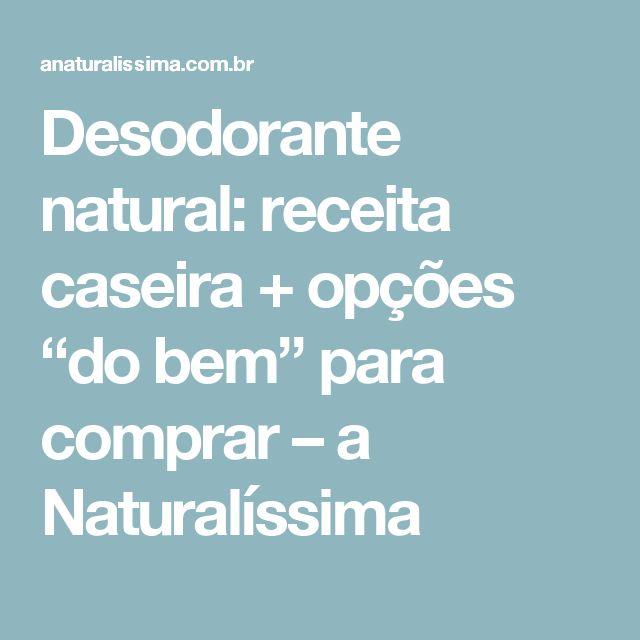 """Desodorante natural: receita caseira + opções """"do bem"""" para comprar – a Naturalíssima"""