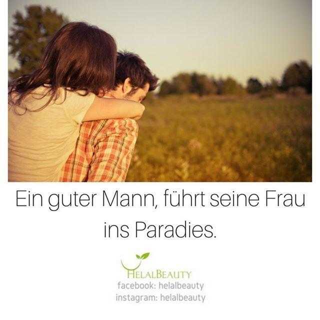 Ein guter Mann, führt seine Frau ins Paradies.