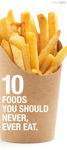 Never eat these 10 foods again.