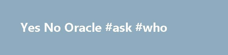 Yes No Oracle #ask #who http://ask.nef2.com/2017/05/02/yes-no-oracle-ask-who/  #ask free psychic question # Yes No Oracle Are you searching for a decision? This free generator helps you check if the right choice is yes or no. This is not an easy excercise, because future is constantly in motion. In the tradition of the Psychic Crystal Ball, the decision finder here uses the wisdom of fate. It does not need the visions of a sorceress, like the Oracle of Delphi, for example. Although such…