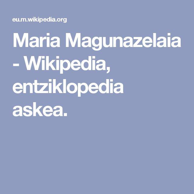 Maria Magunazelaia - Wikipedia, entziklopedia askea.